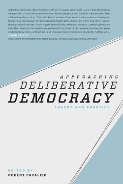 Approaching Deliberative Democracy: Theory and Practice (Paperback)