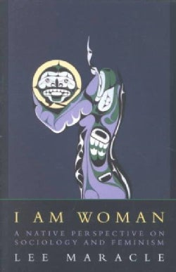 I Am Woman: A Native Perspective on Sociology and Feminism (Paperback)