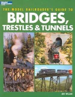 The Model Railroader's Guide to Bridges, Trestles & Tunnels (Paperback)