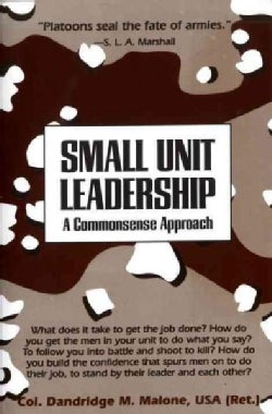 Small Unit Leadership: A Commonsense Approach (Paperback)