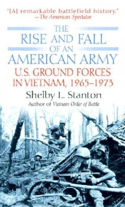 The Rise and Fall of an American Army: U.s. Ground Forces in Vietnam, 1965-1973 (Paperback)