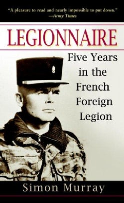 Legionnaire: Five Years in the French Foreign Legion (Paperback)