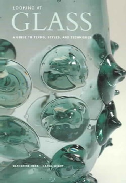 Looking At Glass: A Guide To Terms, Styles, and Techniques (Paperback)