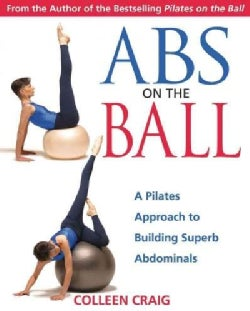 Abs on the Ball: A Pilates Approach to Building Superb Abdominals (Paperback)