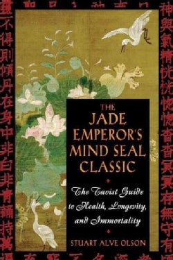 The Jade Emperors Mind Seal Classic: The Taoist Guide to Health, Longevity, and Immortality (Paperback)