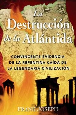 La Destruccion De La Atlantida / The Destruction Of Atlantis: Convincente Evidencia De LA Precipitada Caida De LA... (Paperback)