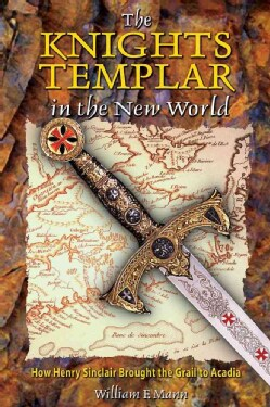 The Knights Templar in the New World: How Henry Sinclair Brought the Grail to Acadia (Paperback)