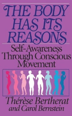 The Body Has Its Reasons: Self Awareness Through Conscious Movement (Paperback)