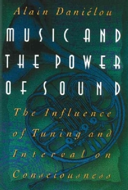 Music and the Power of Sound: The Influence of Tuning and Interval on Consciousness (Hardcover)