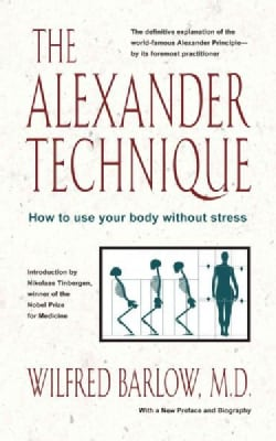 The Alexander Technique: How to Use Your Body Without Stress (Paperback)