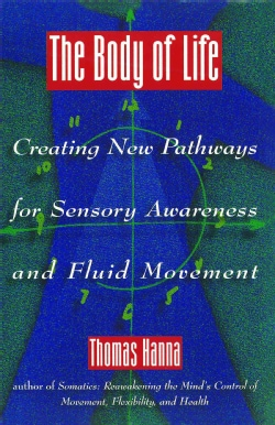 The Body of Life: Creating New Pathways for Sensory Awareness and Fluid Movement (Paperback)