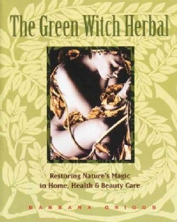 The Green Witch Herbal: Restoring Nature's Magic in Home, Health & Beauty Care (Paperback)