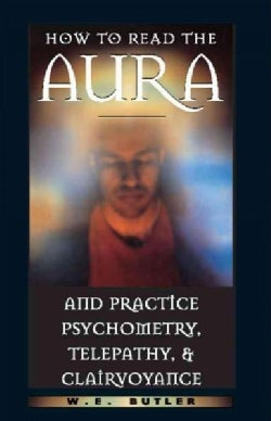 How to Read the Aura and Practice Psychometry, Telepathy & Clairvoyance (Paperback)