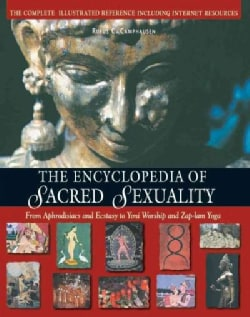 The Encyclopedia of Sacred Sexuality: From Aphrodisiacs and Ecstasy to Yoni Worship and Zap-Lam Yoga (Paperback)