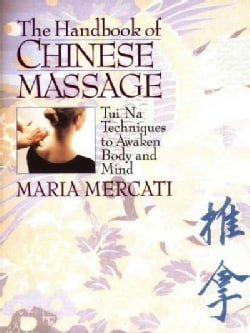 The Handbook of Chinese Massage: Tui Na Techniques to Awaken Body and Mind (Paperback)