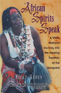 African Spirits Speak: A Woman's Journey into the Healing Tradition of the Sangoma (Paperback)