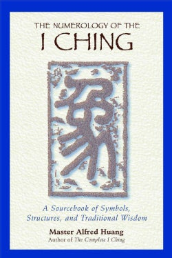 The Numerology of the I Ching: A Sourcebook of Symbols, Structures, and Traditional Wisdom (Paperback)