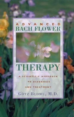 Advanced Bach Flower Therapy: A Scientific Approach to Diagnosis and Treatment (Paperback)