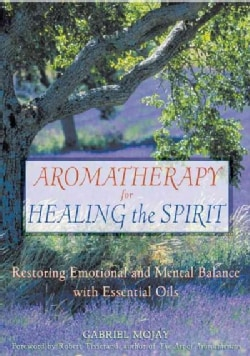Aromatherapy for Healing the Spirit: Restoring Emotional and Mental Balance With Essential Oils (Paperback)