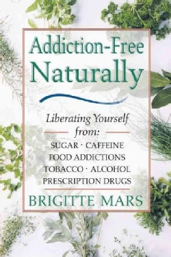 Addiction-Free Naturally: Liberating Yourself from Sugar, Caffeine, Food Addictions, Tobacco, Alcohol, and Prescr... (Paperback)