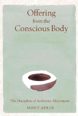 Offering from the Conscious Body: The Discipline of Authentic Movement (Hardcover)