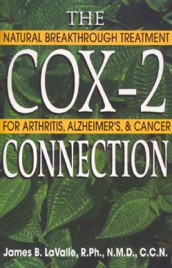 The Cox-2 Connection: Natural Breakthrough Treatment for Arthritis, Alzheimer's & Cancer (Paperback)