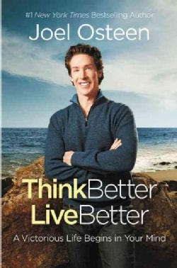 Think Better, Live Better: A Victorious Life Begins in Your Mind (Paperback)
