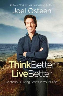 Think Better, Live Better: A Victorious Life Begins in Your Mind (Hardcover)