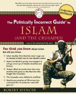 The Politically Incorrect Guide to Islam (And the Crusades) (Paperback)