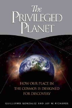 The Privileged Planet: How Our Place in the Cosmos Is Designed for Discovery (Hardcover)