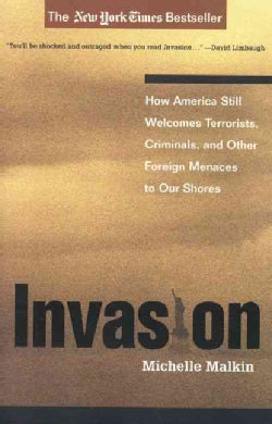 Invasion: How America Still Welcomes Terrorists, Criminals, And Other Foreign Menaces To Our Shores (Paperback)