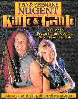 Kill It and Grill It: A Guide to Preparing and Cooking Wild Game and Fish (Hardcover)