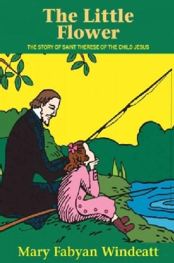 The Little Flower: The Story of Saint Therese of the Child Jesus (Paperback)