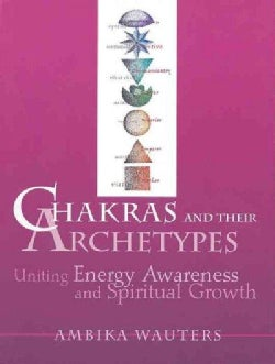 Chakras and Their Archetypes: Uniting Energy Awareness and Spiritual Growth (Paperback)