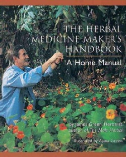 The Herbal Medicine Maker's Handbook: A Home Manual (Paperback)