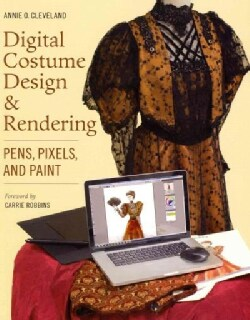 Digital Costume Design & Rendering: Pens, Pixels, and Paint (Paperback)