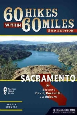 60 Hikes Within 60 Miles, Sacramento: Including Auburn, Folsom, and Davis (Paperback)