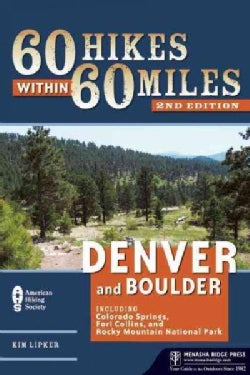 60 Hikes Within 60 Miles: Denver and Boulder: Including Colorado Springs, Fort Collins, and Rocky Mountain Nation... (Paperback)