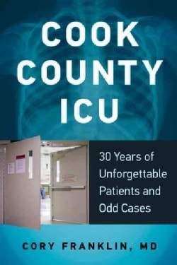 Cook County ICU: 30 Years of Unforgettable Patients and Odd Cases (Paperback)