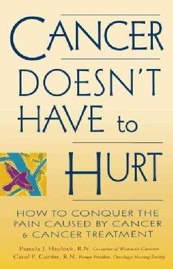 Cancer Doesn't Have to Hurt: How to Conquer the Pain Caused by Cancer and Cancer Treatment (Paperback)