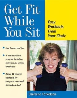 Get Fit While You Sit: Easy Workouts from Your Chair (Paperback)