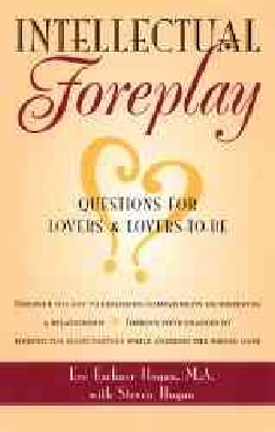Intellectual Foreplay: Questions for Lovers and Lovers-To-Be (Paperback)