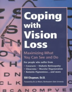 Coping With Vision Loss: Maximizing What You Can See and Do (Paperback)
