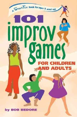 101 Improv Games for Children and Adults: Fun and Creativity With Improvisation and Acting (Paperback)