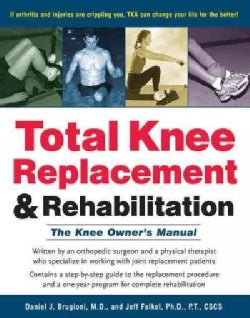 Total Knee Replacement & Rehabilitation: The Knee Owner's Manual (Paperback)