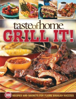 Taste of Home Grill It!: 343 Recipes and Secrets for Flame-Broiled Success (Paperback)