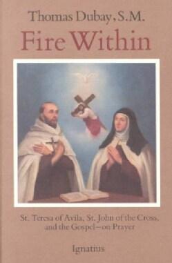 Fire Within: St. Teresa of Avila, St. John of the Cross, and the Gospel-On Prayer (Paperback)