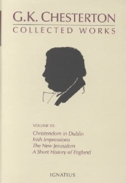 The Collected Works of G. K. Chesterton: Christendon in Dublin, Irish Impressions, the New Jerusalem, a Short His... (Hardcover)