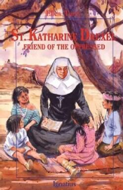 Saint Katharine Drexel: Friend of the Oppressed (Paperback)