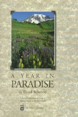A Year in Paradise: A Personal Experience of Living on Mount Rainier in the Early 1900's (Paperback)